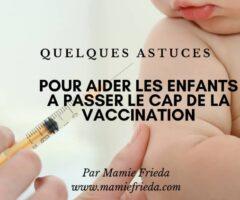 QUELQUES ASTUCES POUR AIDER LES ENFANTS A PASSER LE CAP DE LA VACCINATION